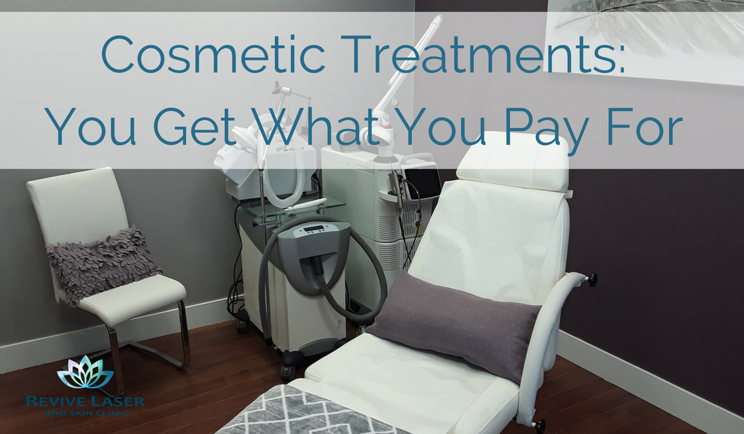Cosmetic Treatments: You get what you pay for…