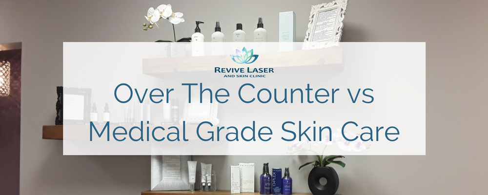 Over The Counter VS Medical Grade Skin Care
